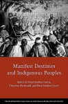 Manifest Destinies and Indigenous Peoples - David Maybury-Lewis, Claudia Briones, Roger Nichols, Richard White, Theodore Macdonald, Biorn Maybury-Lewis, Joao Pacheco de Oliveira, J. Edward Chamberlain
