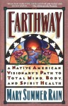 Earthway: A Native American Visionary's Path to Total Mind, Body, and Spirit Health (Religion and Spirituality) - Mary Summer Rain, Claire Zion