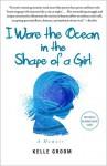 I Wore the Ocean in the Shape of a Girl: A Memoir - Kelle Groom