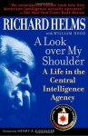 A Look Over My Shoulder: A Life in the Central Intelligence Agency - Richard Helms, William Hood, Henry Kissinger