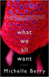 What We All Want - Michelle Berry