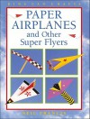 Paper Airplanes and Other Super Flyers - Neil Francis, June Bradford