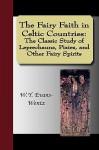 The Fairy Faith in Celtic Countries - W.Y. Evans-Wentz