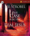The Case for the Real Jesus: A Journalist Investigates Current Attacks on the Identity of Christ - Lee Strobel