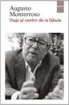 Viaje al centro de la fábula (NARRATIVAS) - Augusto Monterroso