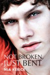 Not Broken, Just Bent - Mia Kerick