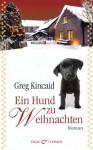 Ein Hund zu Weihnachten: Roman (German Edition) - Greg Kincaid, Gabriele Zigldrum