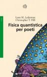 Fisica quantistica per poeti - Leon M. Lederman, Christopher T. Hill, Luigi Civalleri