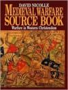 Medieval Warfare Source Book: Warfare in Western Christedom - David Nicolle
