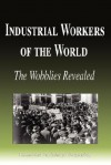 Industrial Workers of the World - The Wobblies Revealed (Biography) - Biographiq