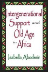 Intergenerational Support and Old Age in Africa - Isabella Aboderin