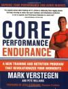 Core Performance Endurance: A New Training and Nutrition Program That Revolutionizes Your Workouts - Mark Verstegen, Peter Williams, Jessi Stensland