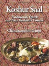 Koshur Saal: Traditional, Quick and Easy Kashmiri Cuisine - Chandramukhi Ganju