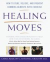 Healing Moves: How to Cure, Relieve, and Prevent Common Ailments with Exercise - Carol Krucoff, Mitchell Krucoff