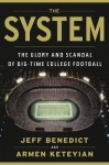 The System: The Glory and Scandal of Big-Time College Football - Jeff Benedict, Armen Keteyian