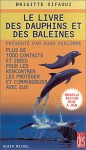 Le Livre Des Dauphins Et Des Baleines: Plus De 1000 Contacts Et Idées Pour Les Rencontrer, Les Protéger Et Communiquer Avec Eux - Brigitte Sifaoui, Hugo Verlomme