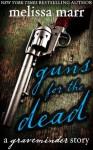 Guns for the Dead: A Graveminder Story - Melissa Marr