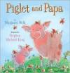 Piglet and Papa - Margaret Wild, Stephen Michael King