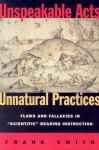 Unspeakable Acts, Unnatural Practices: Flaws and Fallacies in Scientific Reading Instruction - Frank Smith