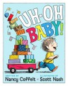 Uh-oh, Baby! - Nancy Coffelt, Scott Nash