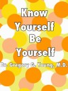 Know Yourself, Be Yourself - Dr. Gregory G. Young, Anna Young