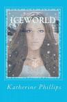 Iceworld - Katherine Phillips
