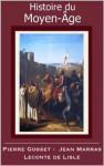 Histoire du Moyen-Âge (French Edition) - Pierre Gosset, Leconte de Lisle, Jean Marras