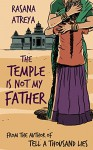 The Temple Is Not My Father: A Story Set in India - Rasana Atreya, Sheila M Clark, Manoj Vijayan