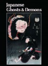 Japanese Ghosts and Demons: Art of the Supernatural - Stephen Addiss