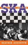 Ska: The Rhythm of Liberation (Tempo: A Scarecrow Press Music Series on Rock, Pop, and Culture) - Heather Augustyn, Scott Calhoun