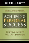 Biblical Principles for Achieving Personal Success: 8 Critical Insights You Must Discover! - Rich Brott