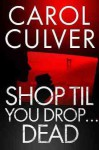 Shop Til You Drop...Dead - Carol Culver