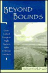 Beyond Bounds: Cross-Cultural Essays on Anglo, American Indian, and Chicano Literature - Robert F. Gish