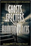 Ghosts, Specters, and Haunted Places - Michael Pye, Kirsten Dalley