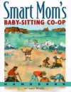 Smart Mom's Baby-Sitting Co-Op Handbook: How We Solved the Baby-Sitter Puzzle - Gary Myers