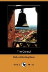 The Consul (Dodo Press) - Richard Harding Davis
