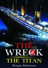 The Wreck of the Titan or, Futility : complete with original Illustration (Illustrated) - Morgan Robertson