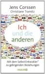 Ich und die anderen Als Selbst-Entwick ler zu gelingenden Beziehungen - Jens Corssen