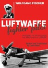 Luftwaffe Fighter Pilot: Defending the Reich Against the RAF and USAAF - Wolfgang Fischer, John Weal