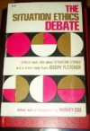 The Situation Ethics Debate - Harvey Cox, Joseph Fletcher