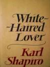 White-Haired Lover - Karl Shapiro
