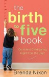 The Birth to Five Book: Confident Childrearing Right from the Start - Brenda Nixon, M.A.