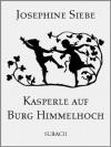 Kasperle auf Burg Himmelhoch (Illustriert) (German Edition) - Josephine Siebe, Eckhard Henkel, Therese Bredt