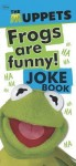 Frogs Are Funny! The Most Sensational, Inspirational, Celebrational, Muppetational Muppets Joke Book EVER! - Brandon T. Snider