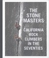 The Stonemasters: California Rock Climbers in the Seventies - John Long, Dean Fidelman