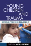 Young Children and Trauma - Joy D. Osofsky, Kyle D. Pruett