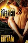 Amorous Overnight - Robin L. Rotham