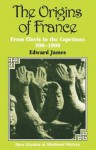 The Origins of France: From Clovis to the Capetians, 500-1000 - Edward James