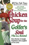 Chicken Soup for the Golfer's Soul The 2nd Round: More Stories of Insight, Inspiration and Laughter on the Links - Jack Canfield, Mark Victor Hansen, Jeff Aubery, Mark P. Donnelly
