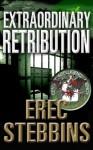 Extraordinary Retribution - Erec Stebbins